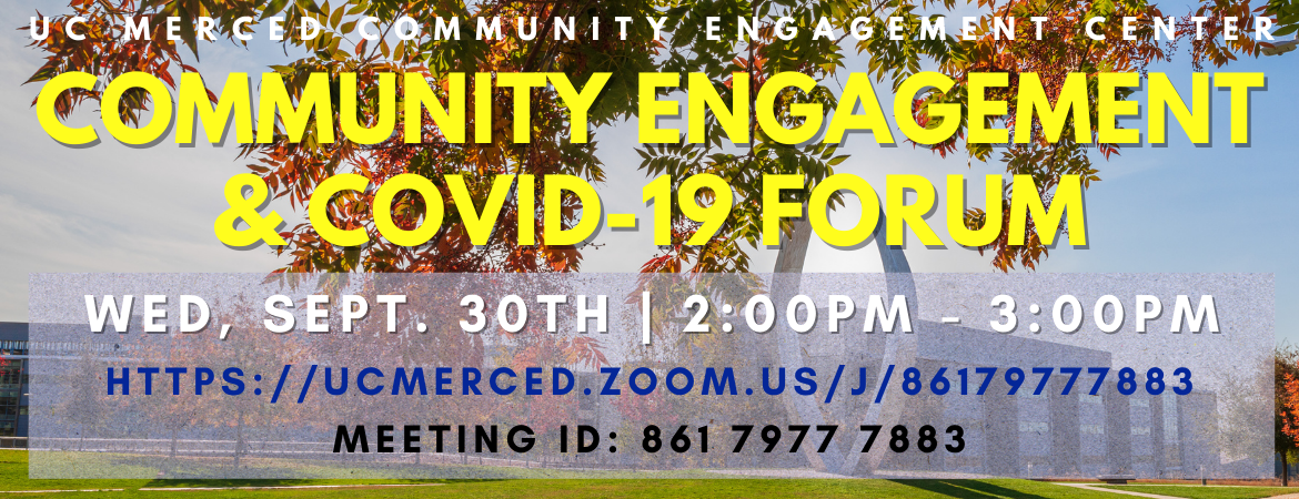 UC Merced Community Engagement Center: Community Engagement and COVID-19 Forum | Wednesday, September 30th | 2-3PM | Meeting ID: 861 7977 7883