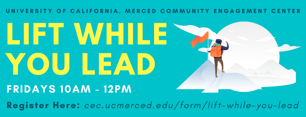 University of California, Merced: Community Engagement Center - Lift While You Lead; Fridays 10AM to 12PM; Register Here! (Click)